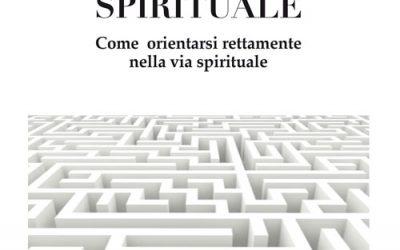 La ricerca spirituale. Come orientarsi rettamente nella via spirituale