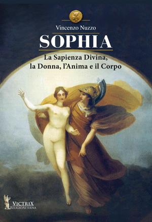 Sophia. La Sapienza Divina, la Donna, l'Anima e il Corpo